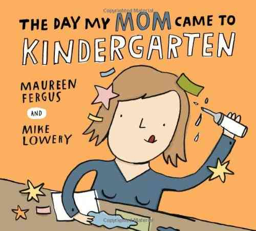 The Day My Mom Came to Kindergarten By Fergus, Maureen/ Lowery, Mike (ILT)